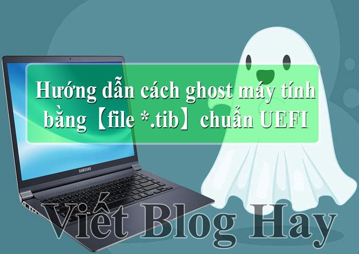 Hướng dẫn cách ghost máy tính bằng【file *.tib】chuẩn UEFI